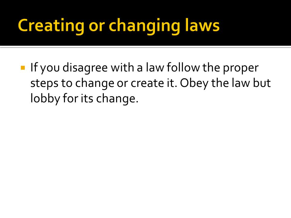  If you disagree with a law follow the proper steps to change or create it.