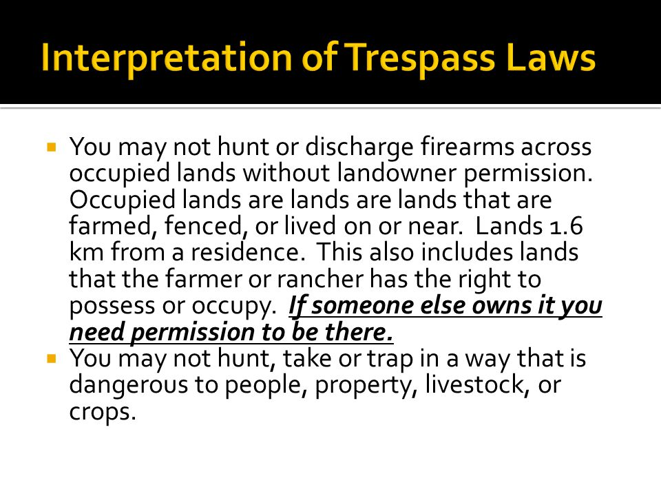  You may not hunt or discharge firearms across occupied lands without landowner permission.