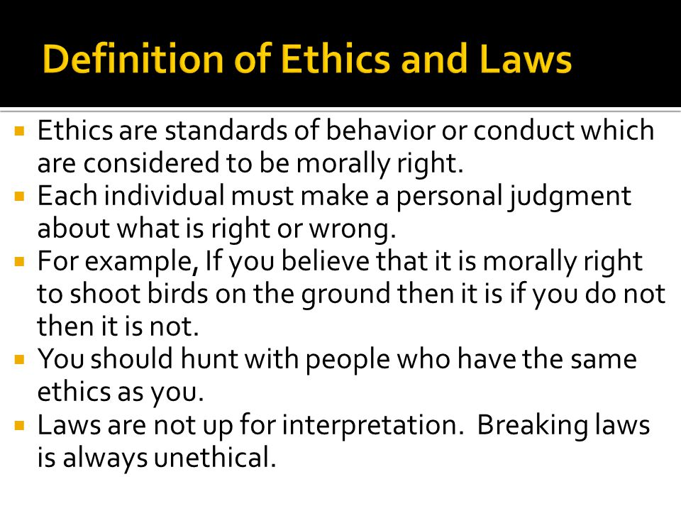  Ethics are standards of behavior or conduct which are considered to be morally right.