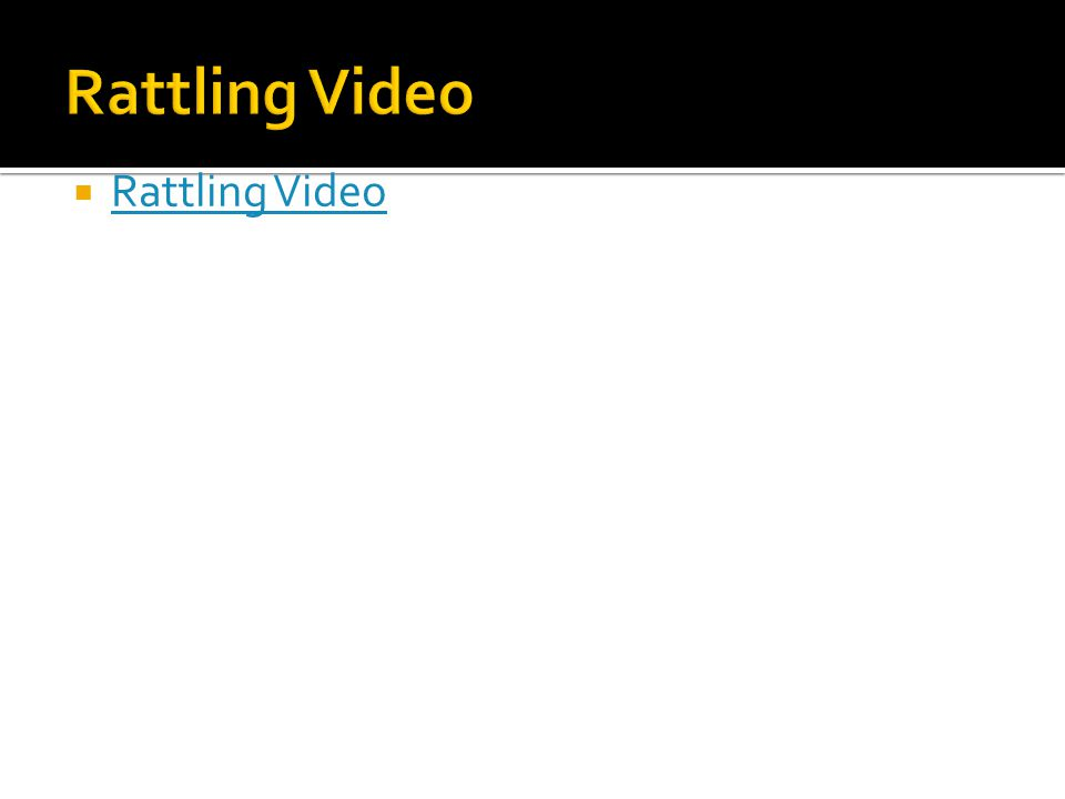  Rattling Video Rattling Video