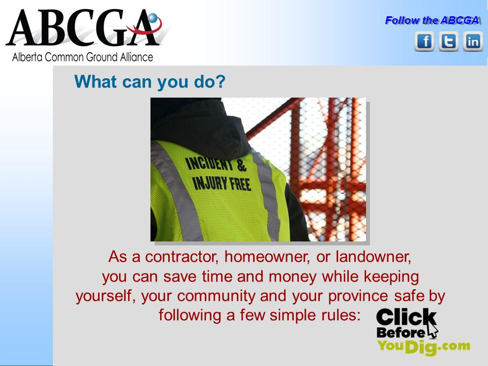 Follow the ABCGA Click Before You Dig Failure to Click Before You Dig is the most frequent cause of damage to infrastructureClick Whatever the project may be, plan ahead and utilize the free service offered by Alberta One-Call Do your Part: Dig with C.A.R.E.
