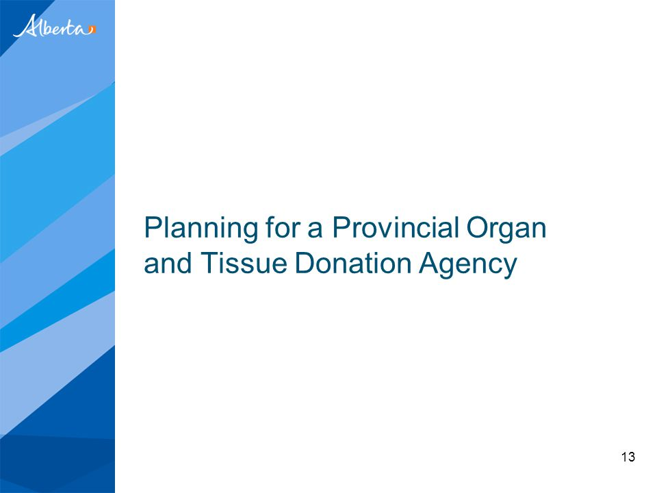 Planning for a Provincial Organ and Tissue Donation Agency 13