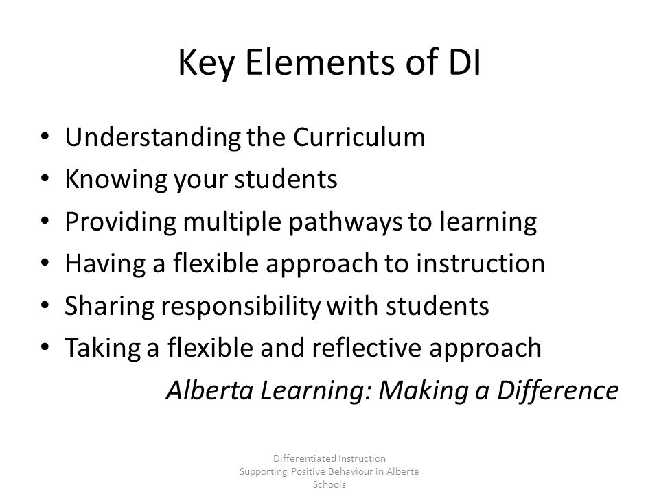 Small Group Grouped according to similar ability or diversified skills What are some tasks or activities that you would want students with similar abilities to be grouped together…Why What are some tasks or activities that you would want students with varying abilities to be grouped together…Why Differentiated Instruction Supporting Positive Behaviour in Alberta Schools