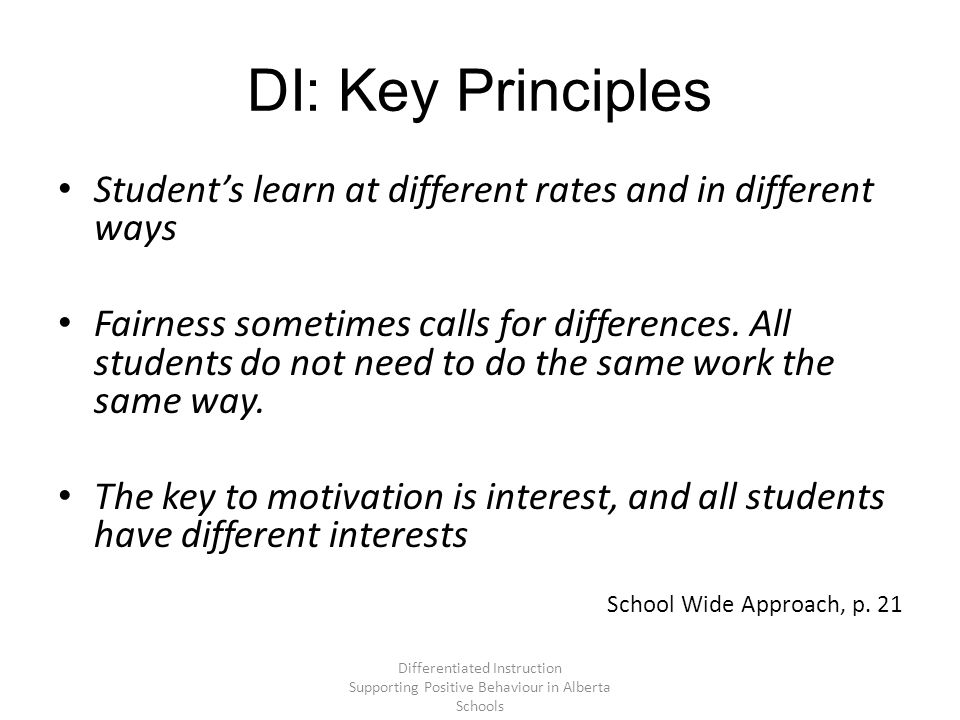 DI: Key Principles Student's learn at different rates and in different ways Fairness sometimes calls for differences.