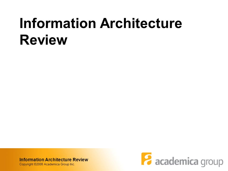 Information Architecture Review Copyright ©2008 Academica Group Inc.