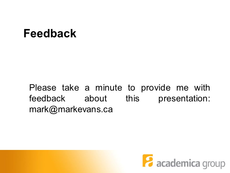 Please take a minute to provide me with feedback about this presentation: mark@markevans.ca Feedback
