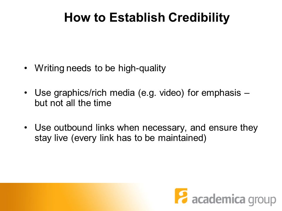 How to Establish Credibility Writing needs to be high-quality Use graphics/rich media (e.g.