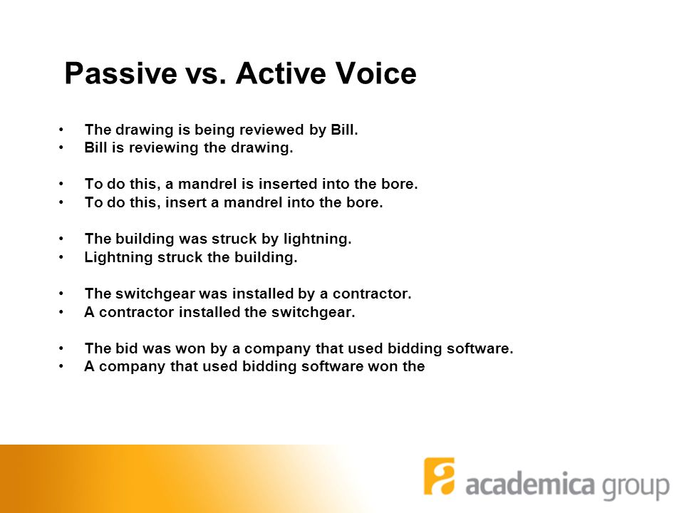 Passive vs. Active Voice The drawing is being reviewed by Bill.