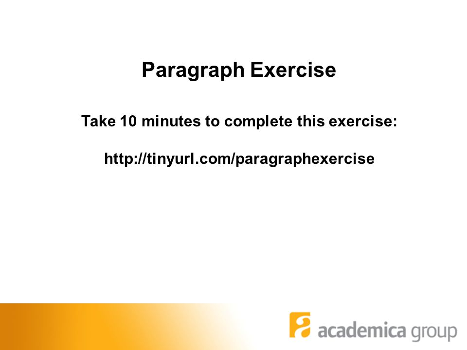 Paragraph Exercise Take 10 minutes to complete this exercise: http://tinyurl.com/paragraphexercise