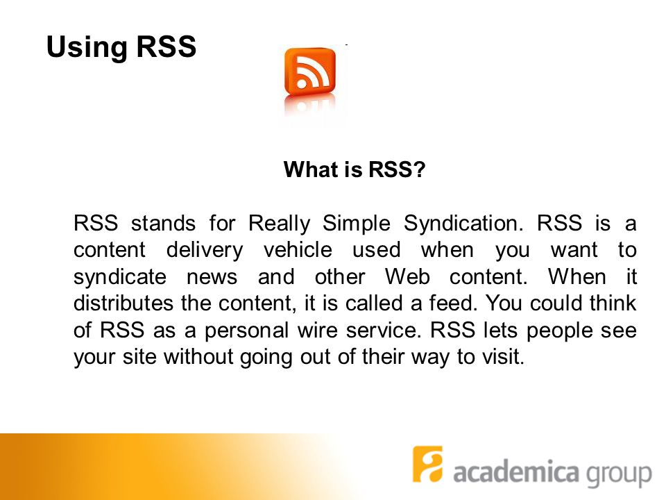 Using RSS What is RSS. RSS stands for Really Simple Syndication.