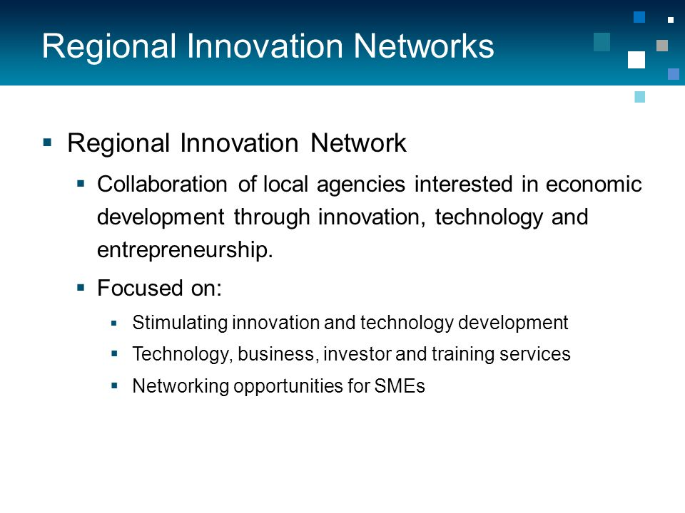 Regional Innovation Networks  Regional Innovation Network  Collaboration of local agencies interested in economic development through innovation, technology and entrepreneurship.