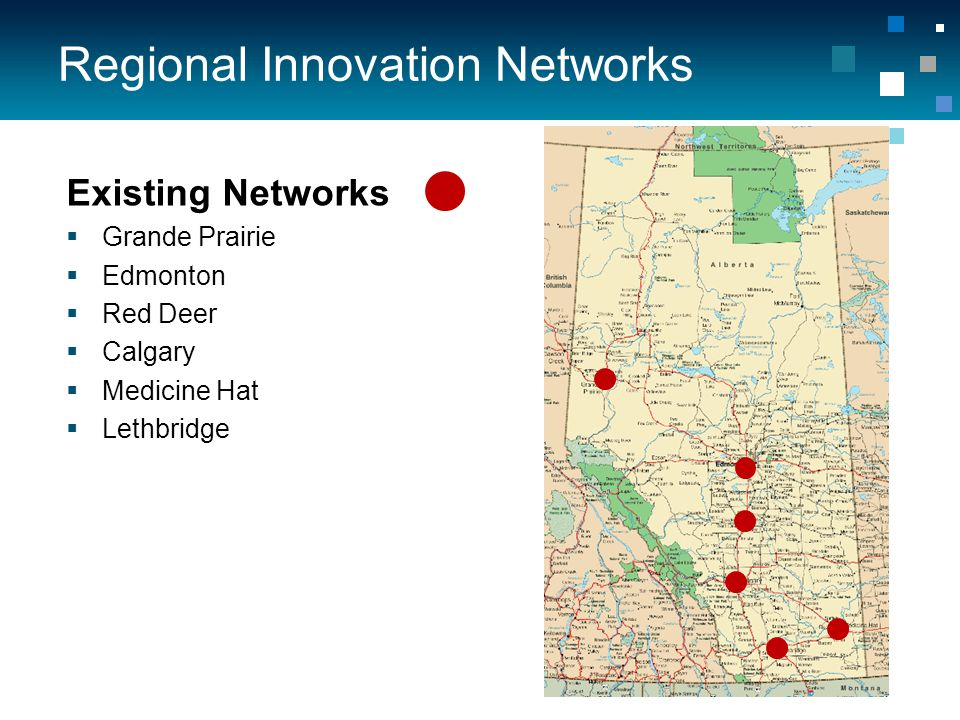 Regional Innovation Networks Existing Networks  Grande Prairie  Edmonton  Red Deer  Calgary  Medicine Hat  Lethbridge