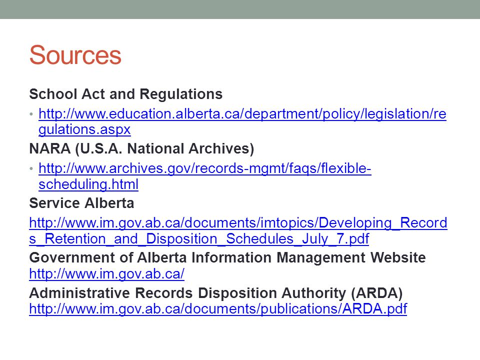 Sources School Act and Regulations http://www.education.alberta.ca/department/policy/legislation/re gulations.aspx http://www.education.alberta.ca/department/policy/legislation/re gulations.aspx NARA (U.S.A.