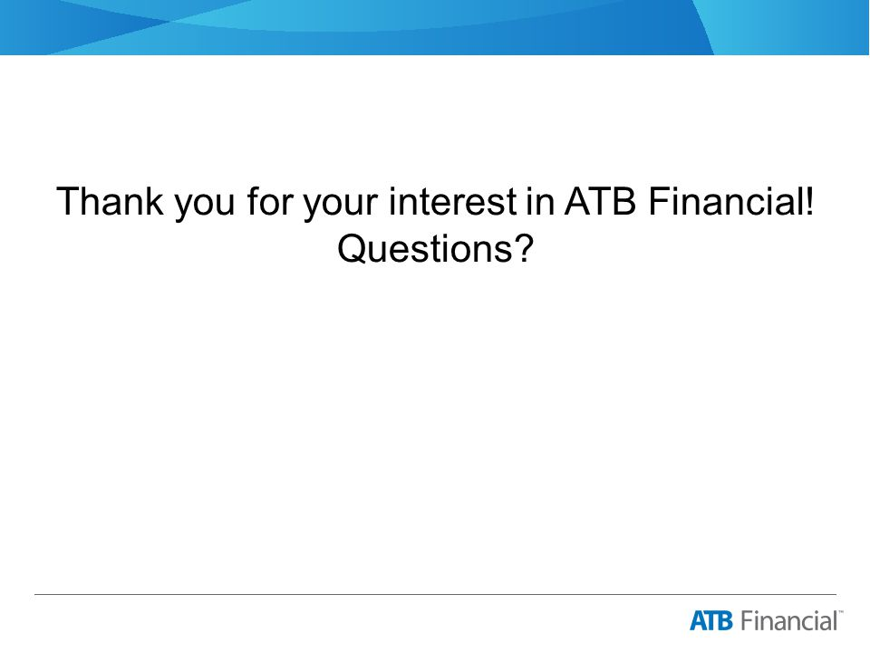 Thank you for your interest in ATB Financial! Questions