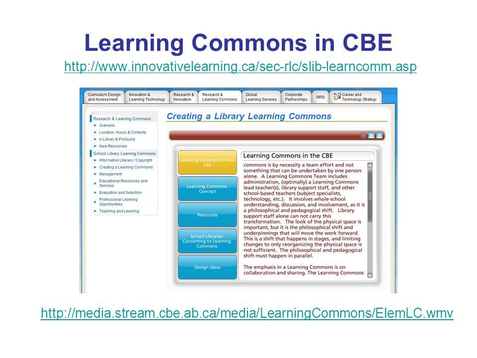 Learning Commons in CBE http://media.stream.cbe.ab.ca/media/LearningCommons/ElemLC.wmv http://www.innovativelearning.ca/sec-rlc/slib-learncomm.asp