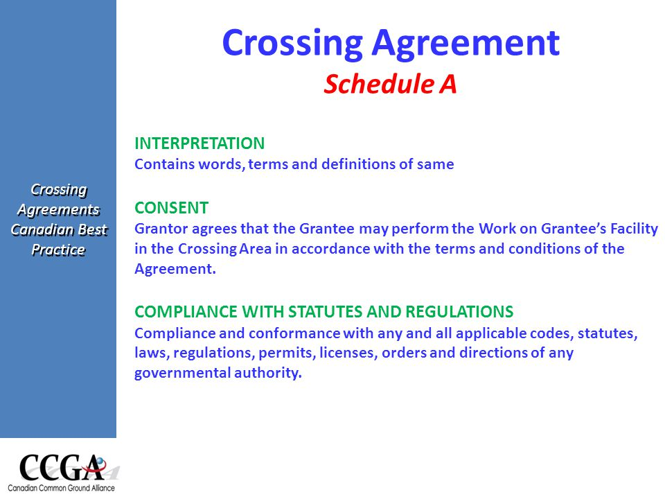 Crossing Agreements Canadian Best Practice INTERPRETATION Contains words, terms and definitions of same CONSENT Grantor agrees that the Grantee may perform the Work on Grantee's Facility in the Crossing Area in accordance with the terms and conditions of the Agreement.