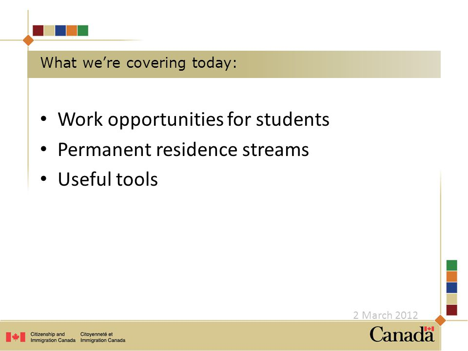 Work opportunities for students Permanent residence streams Useful tools What we're covering today: 2 March 2012