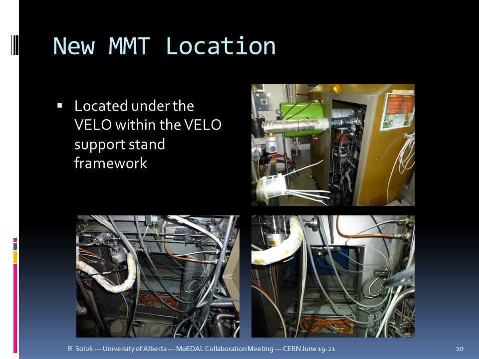 New MMT Location  Located under the VELO within the VELO support stand framework R.