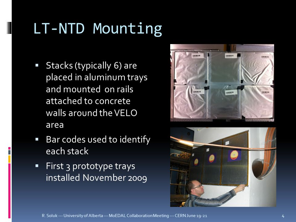 LT-NTD Mounting  Stacks (typically 6) are placed in aluminum trays and mounted on rails attached to concrete walls around the VELO area  Bar codes used to identify each stack  First 3 prototype trays installed November 2009 R.