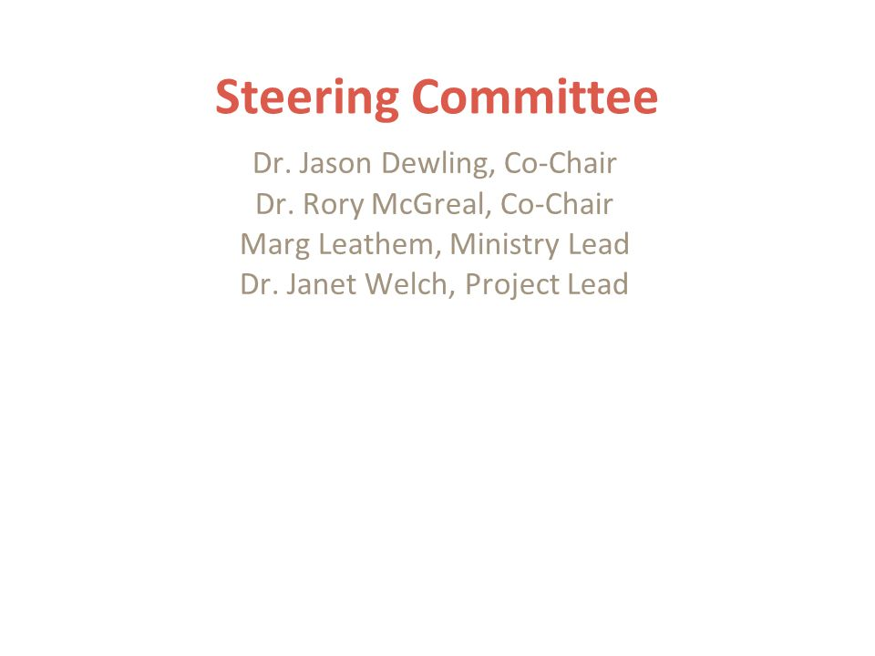 Steering Committee Dr. Jason Dewling, Co-Chair Dr. Rory McGreal, Co-Chair Marg Leathem, Ministry Lead Dr. Janet Welch, Project Lead