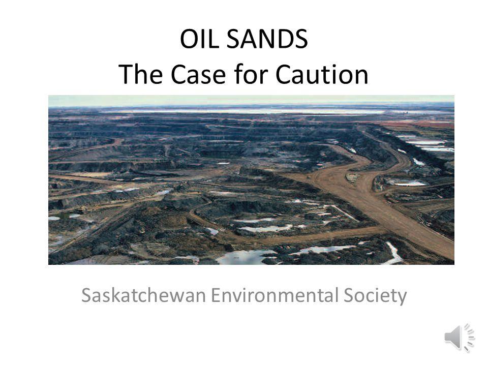 OIL SANDS The Case for Caution Saskatchewan Environmental Society