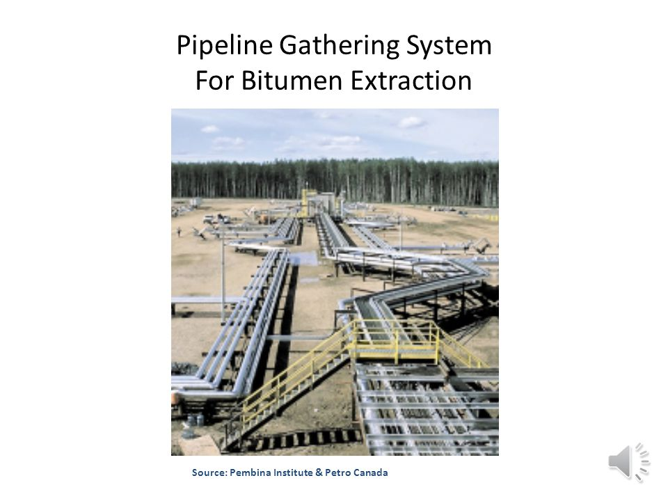Pipeline Gathering System For Bitumen Extraction Source: Pembina Institute & Petro Canada