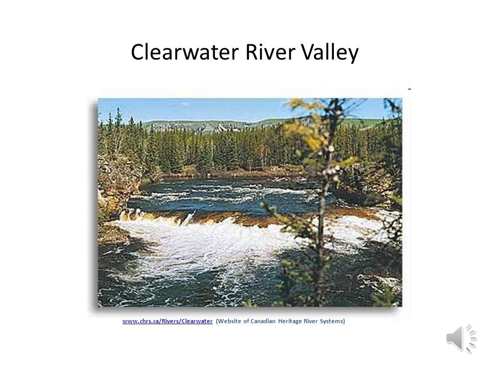 Biophysical Features of the Region www.chrs.ca/Rivers/Clearwaterwww.chrs.ca/Rivers/Clearwater (Website of Canadian Heritage River Systems)