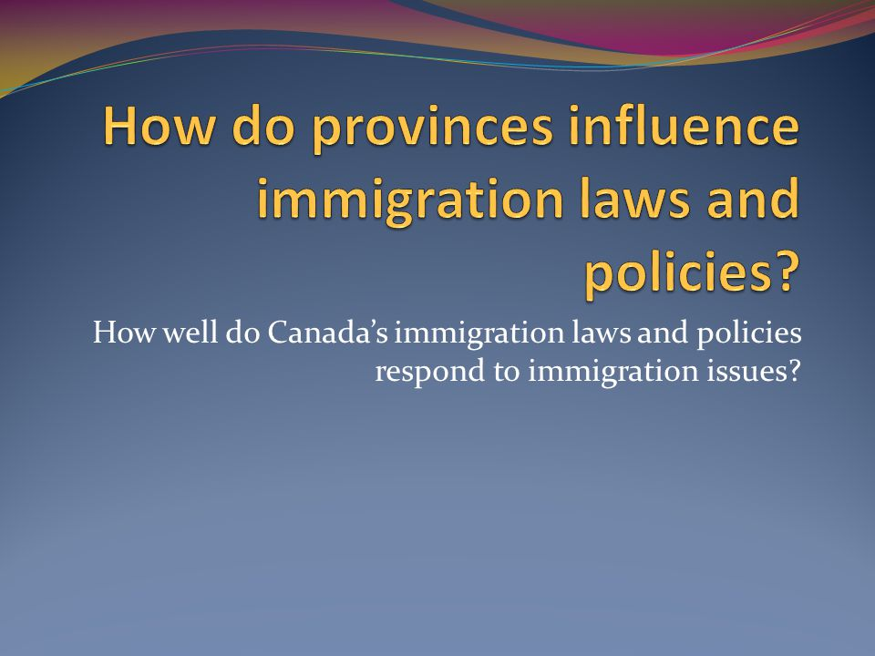 How well do Canada's immigration laws and policies respond to immigration issues