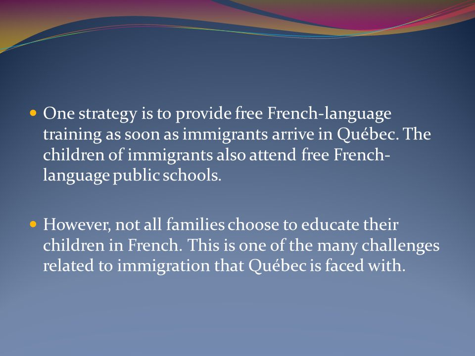 One strategy is to provide free French-language training as soon as immigrants arrive in Québec.