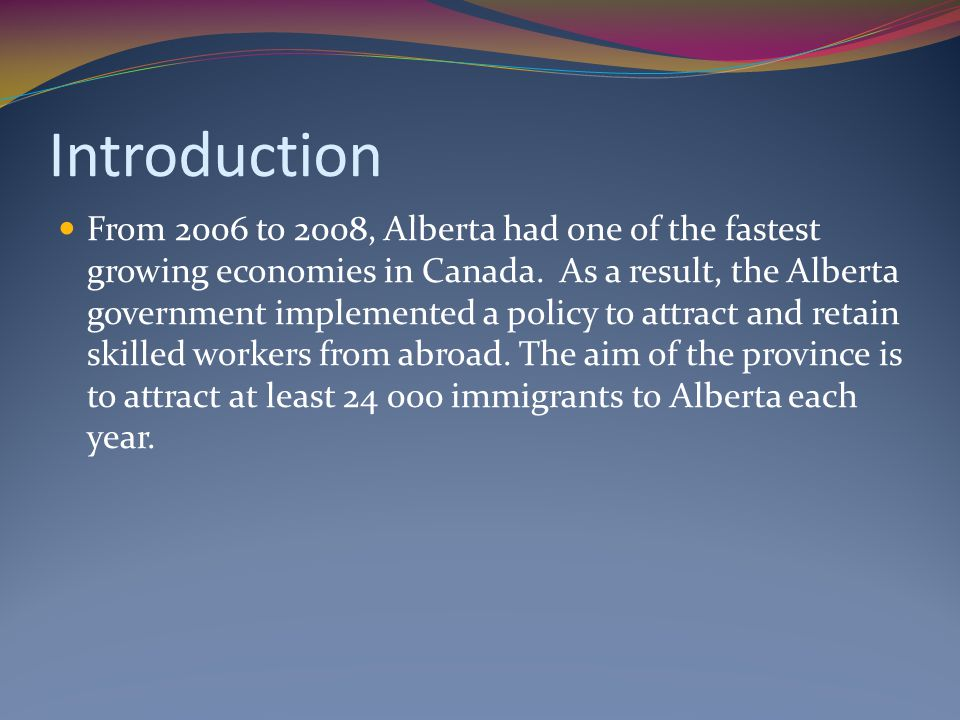 Introduction From 2006 to 2008, Alberta had one of the fastest growing economies in Canada. As a result, the Alberta government implemented a policy t