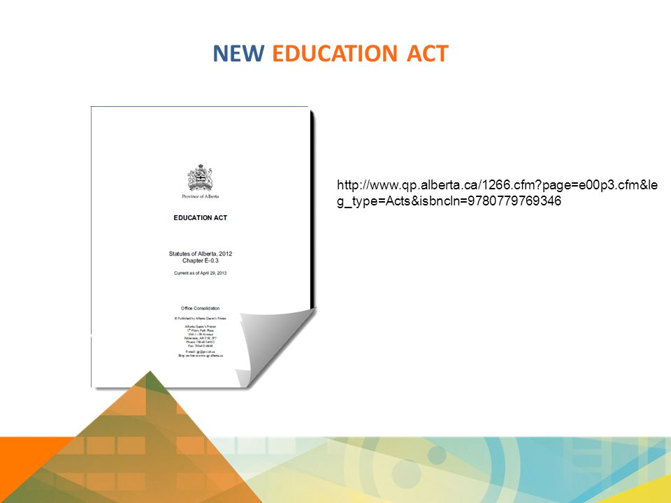 NEW EDUCATION ACT http://www.qp.alberta.ca/1266.cfm page=e00p3.cfm&le g_type=Acts&isbncln=9780779769346