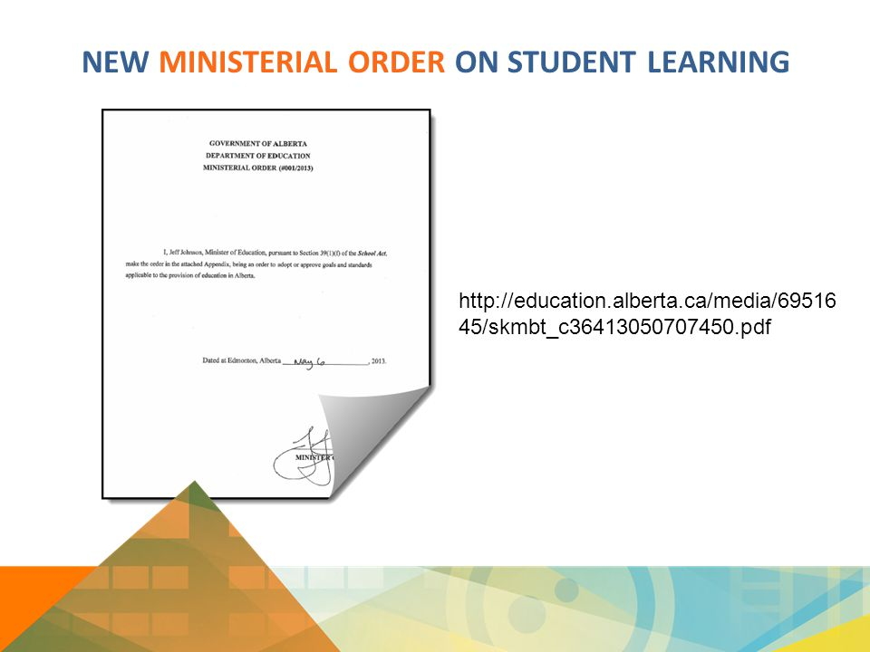 NEW MINISTERIAL ORDER ON STUDENT LEARNING http://education.alberta.ca/media/69516 45/skmbt_c36413050707450.pdf