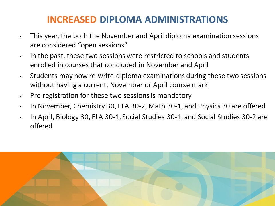 "INCREASED DIPLOMA ADMINISTRATIONS This year, the both the November and April diploma examination sessions are considered ""open sessions"" In the past,"