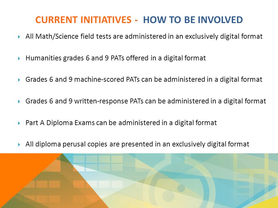 CURRENT INITIATIVES - HOW TO BE INVOLVED  All Math/Science field tests are administered in an exclusively digital format  Humanities grades 6 and 9