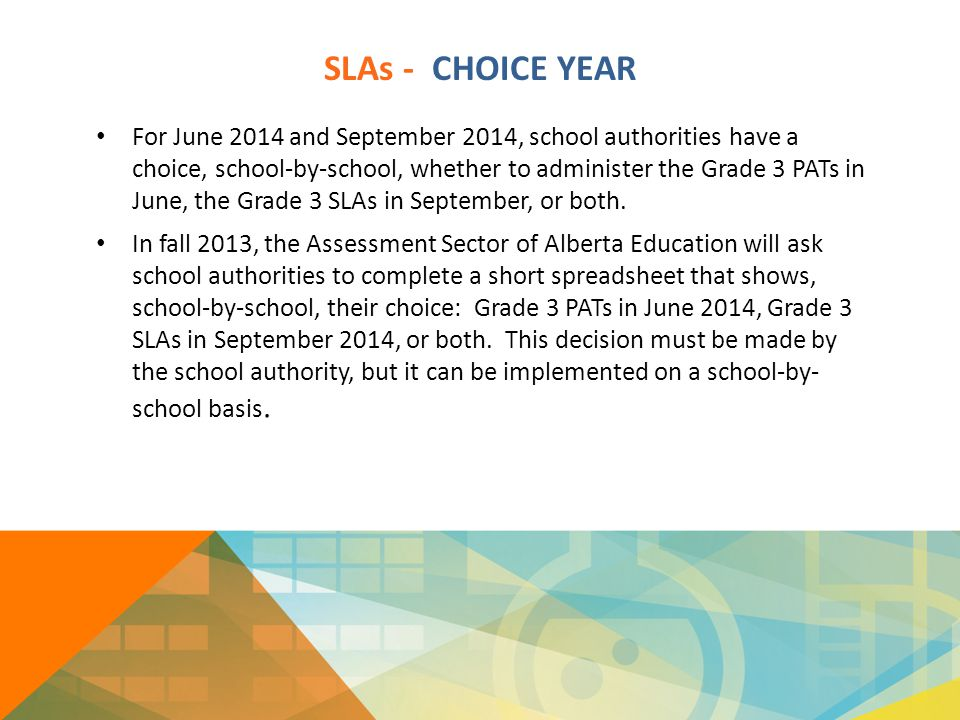 SLAs - CHOICE YEAR For June 2014 and September 2014, school authorities have a choice, school-by-school, whether to administer the Grade 3 PATs in Jun