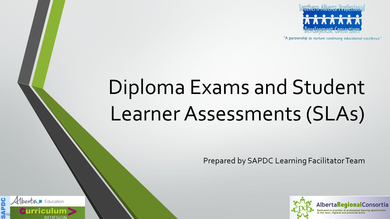Diploma Exams and Student Learner Assessments (SLAs) Prepared by SAPDC Learning Facilitator Team