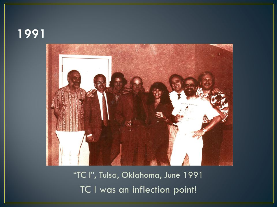 TC I , Tulsa, Oklahoma, June 1991 TC I was an inflection point!