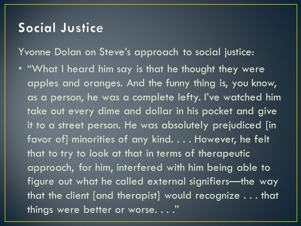Yvonne Dolan on Steve's approach to social justice: What I heard him say is that he thought they were apples and oranges.