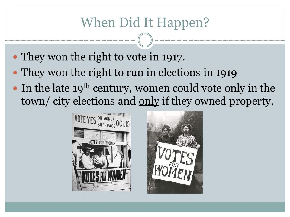 When Did It Happen. They won the right to vote in 1917.