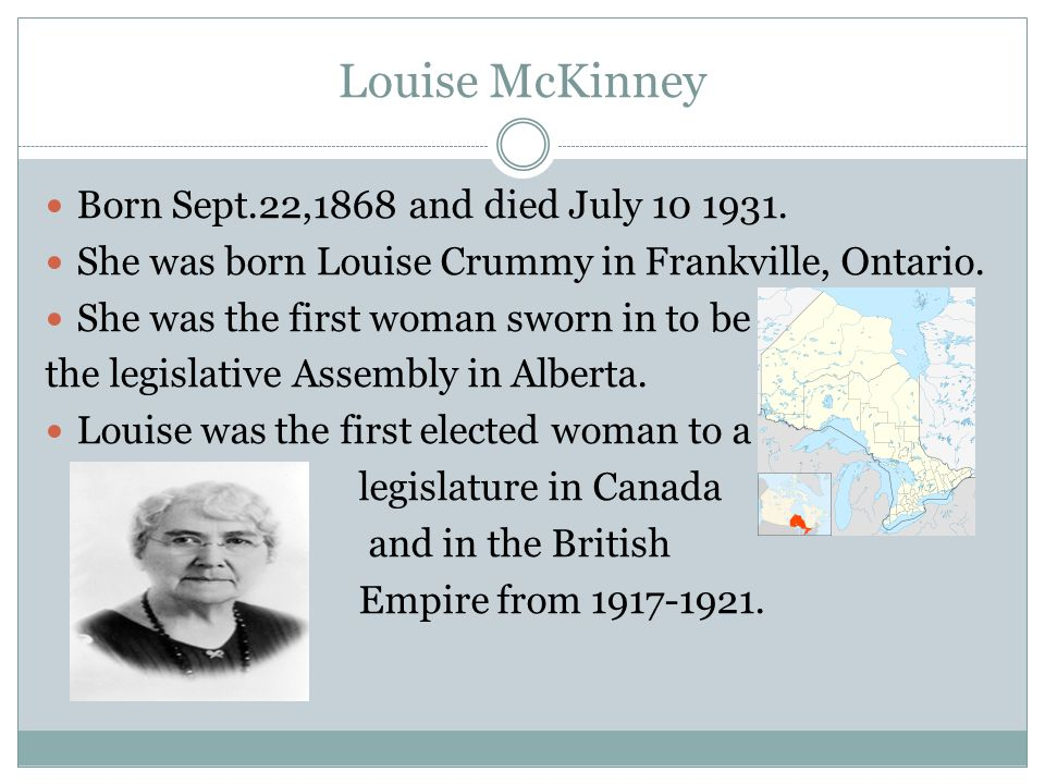 Louise McKinney Born Sept.22,1868 and died July 10 1931.