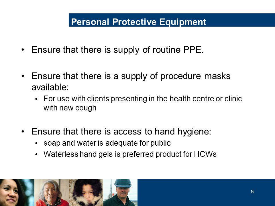 16 Ensure that there is supply of routine PPE.