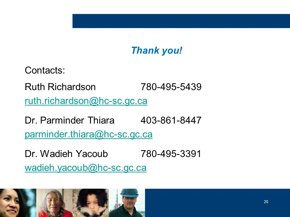 20 Thank you.Contacts: Ruth Richardson780-495-5439 ruth.richardson@hc-sc.gc.ca Dr.