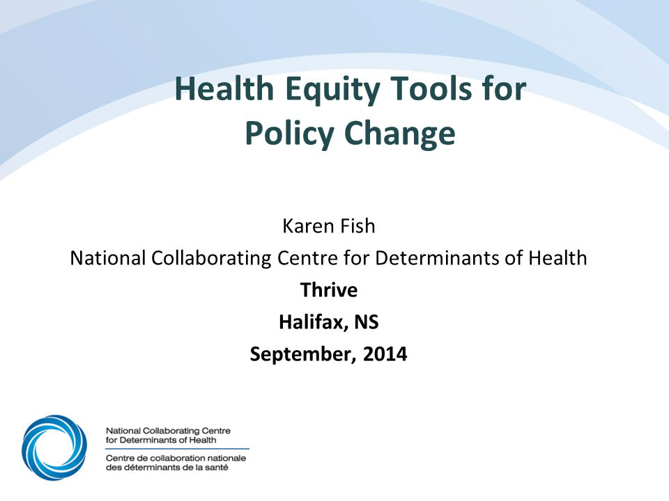 The National Collaborating Centre for Determinants of Health One of six National Collaborating Centres for Public Health in Canada