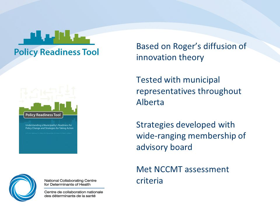 Based on Roger's diffusion of innovation theory Tested with municipal representatives throughout Alberta Strategies developed with wide-ranging membership of advisory board Met NCCMT assessment criteria