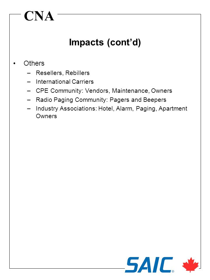 CNA Others –Resellers, Rebillers –International Carriers –CPE Community: Vendors, Maintenance, Owners –Radio Paging Community: Pagers and Beepers –Industry Associations: Hotel, Alarm, Paging, Apartment Owners Impacts (cont'd)