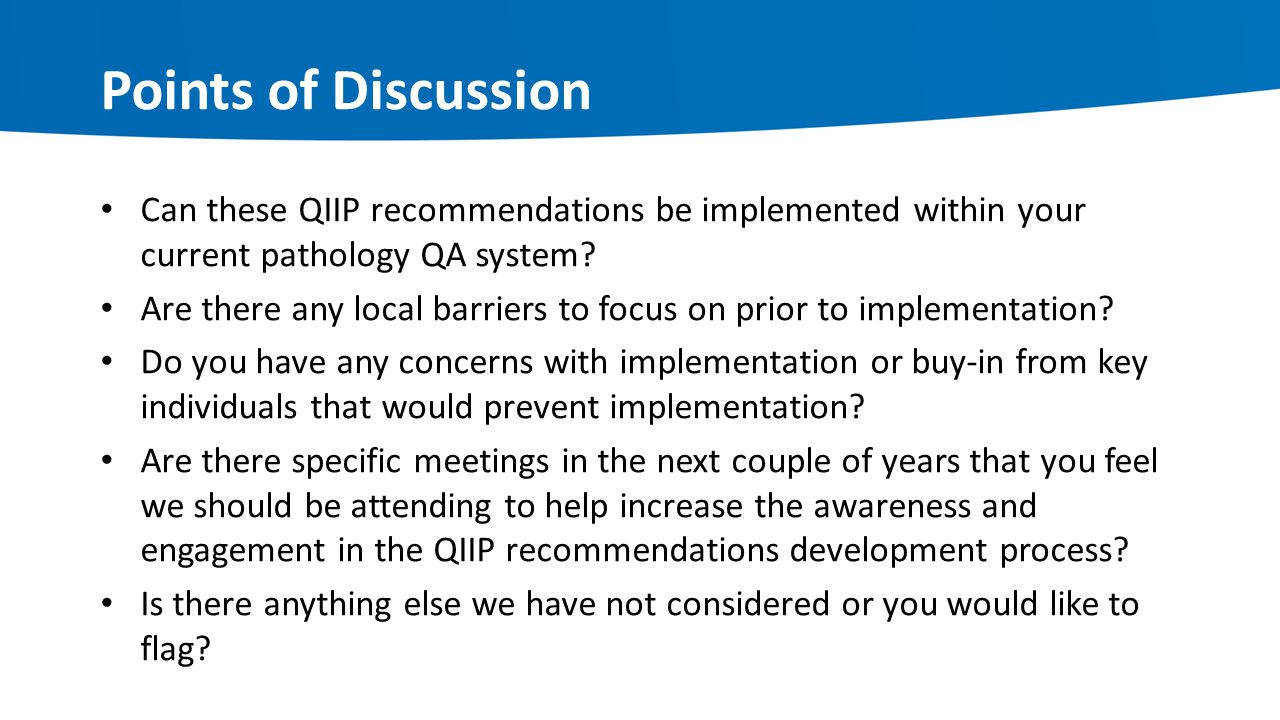 Points of Discussion Can these QIIP recommendations be implemented within your current pathology QA system? Are there any local barriers to focus on p