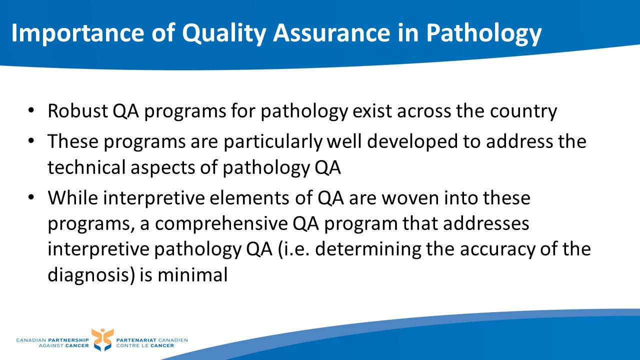 Importance of Quality Assurance in Pathology Robust QA programs for pathology exist across the country These programs are particularly well developed