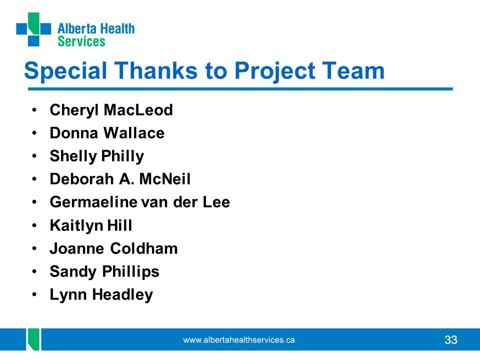 33 Special Thanks to Project Team Cheryl MacLeod Donna Wallace Shelly Philly Deborah A. McNeil Germaeline van der Lee Kaitlyn Hill Joanne Coldham Sand