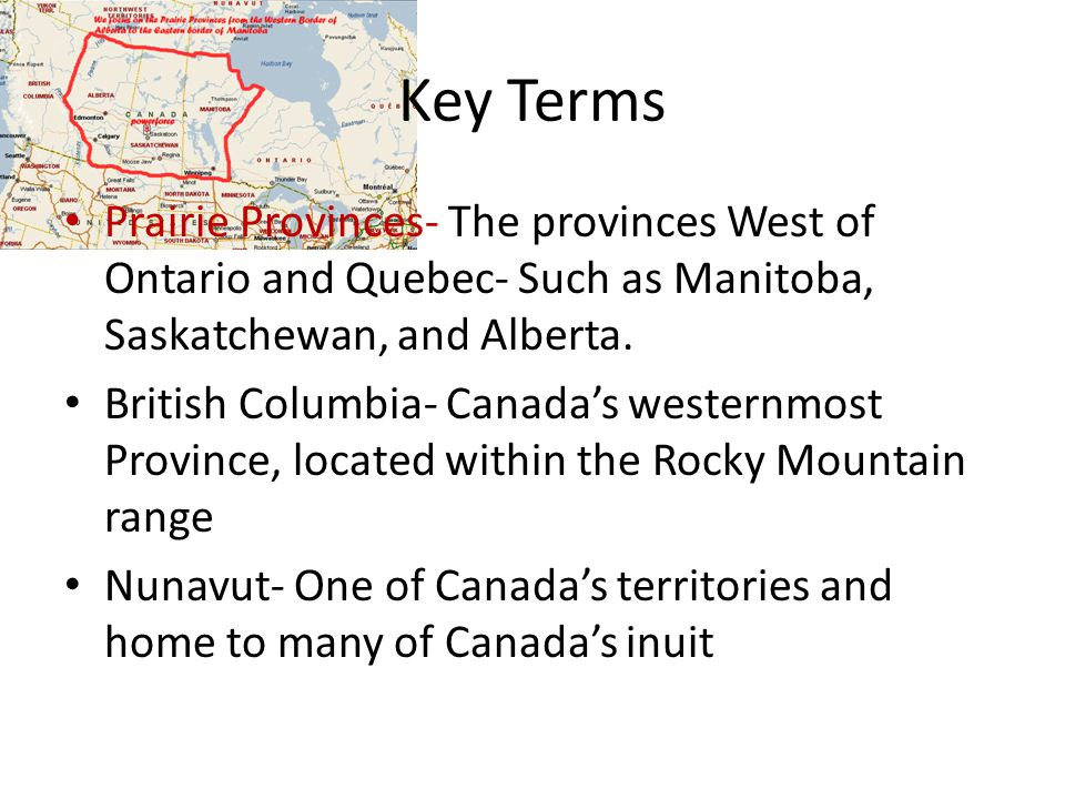 Key Terms Prairie Provinces- The provinces West of Ontario and Quebec- Such as Manitoba, Saskatchewan, and Alberta.