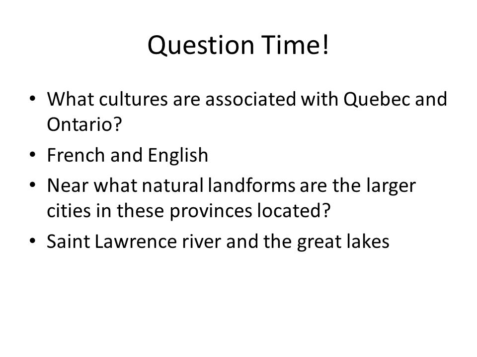 Question Time.What cultures are associated with Quebec and Ontario.
